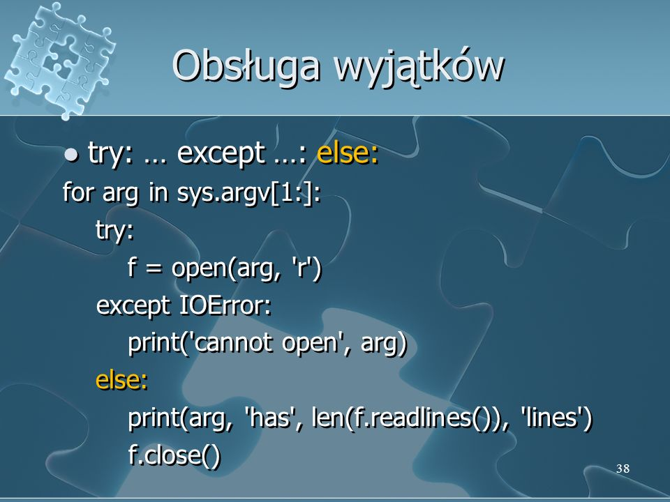 Obsługa wyjątków try: … except …: else: for arg in sys.argv[1:]: try: